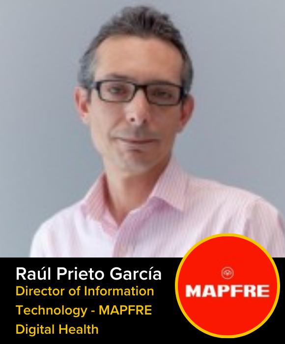 Raul Prieto Garcia | Director of Information Technology MAPFRE Digital Health
